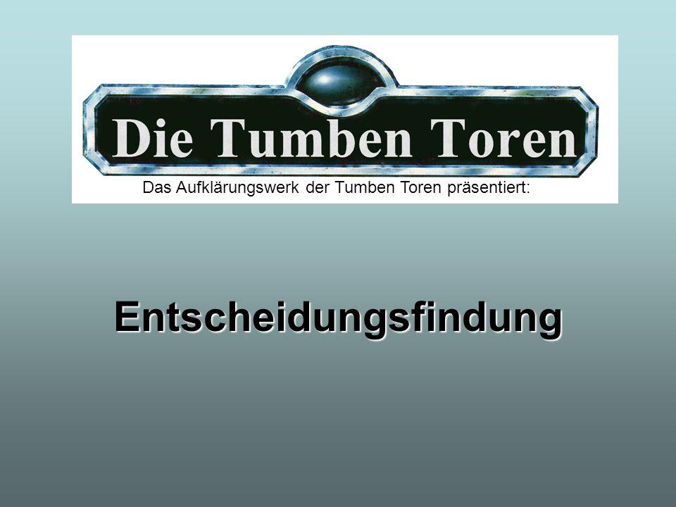 Entscheidungsfindung Das Aufklärungswerk der Tumben Toren präsentiert: