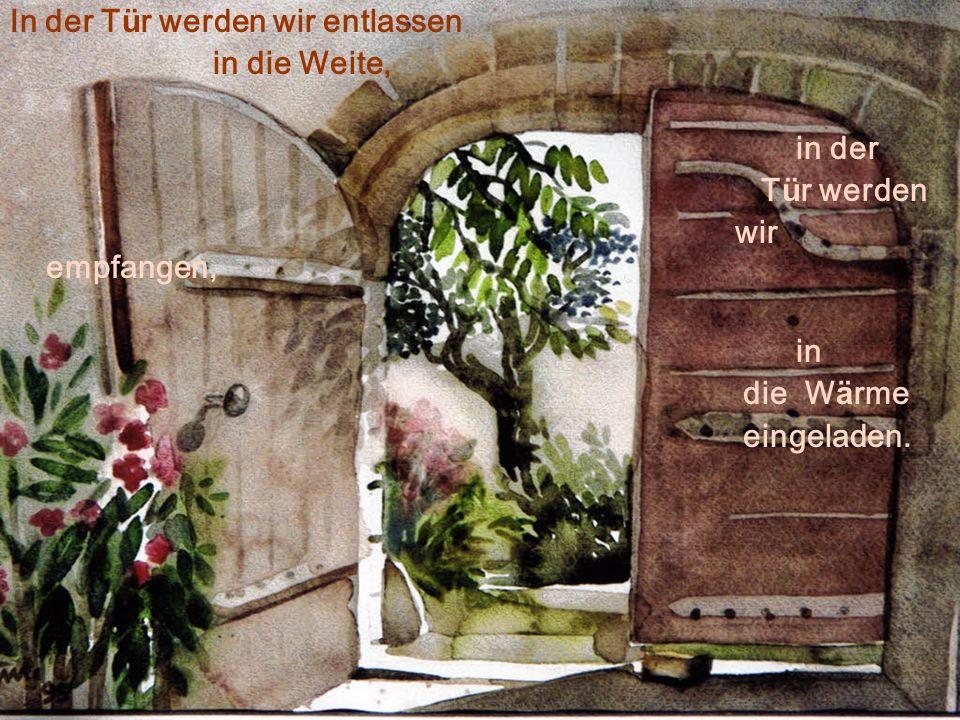 Eine Tür ist Ende des einen und Anfang des anderen Raumes. Eine Tür lässt eintreten und hinausgelangen.