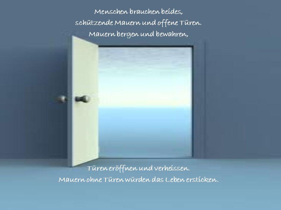 Unser Leben ereignet sich in Häusern und Räumen, die beides haben, starke Mauern und bewegliche Türen.