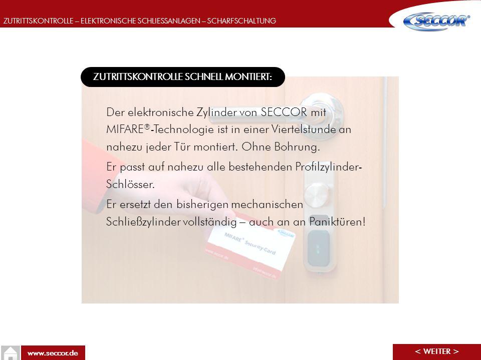 ZUTRITTSKONTROLLE – ELEKTRONISCHE SCHLIESSANLAGEN – SCHARFSCHALTUNG www.seccor.de ZUTRITTSKONTROLLE SCHNELL MONTIERT: Der elektronische Zylinder von S
