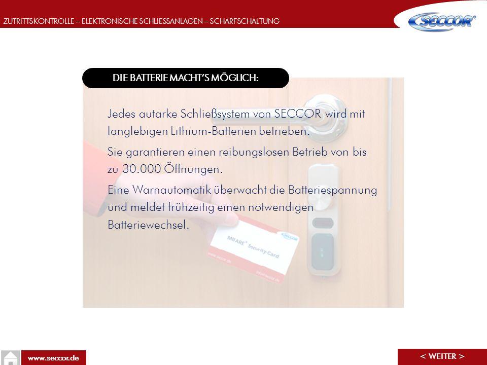 ZUTRITTSKONTROLLE – ELEKTRONISCHE SCHLIESSANLAGEN – SCHARFSCHALTUNG www.seccor.de DIE BATTERIE MACHTS MÖGLICH: Jedes autarke Schließsystem von SECCOR
