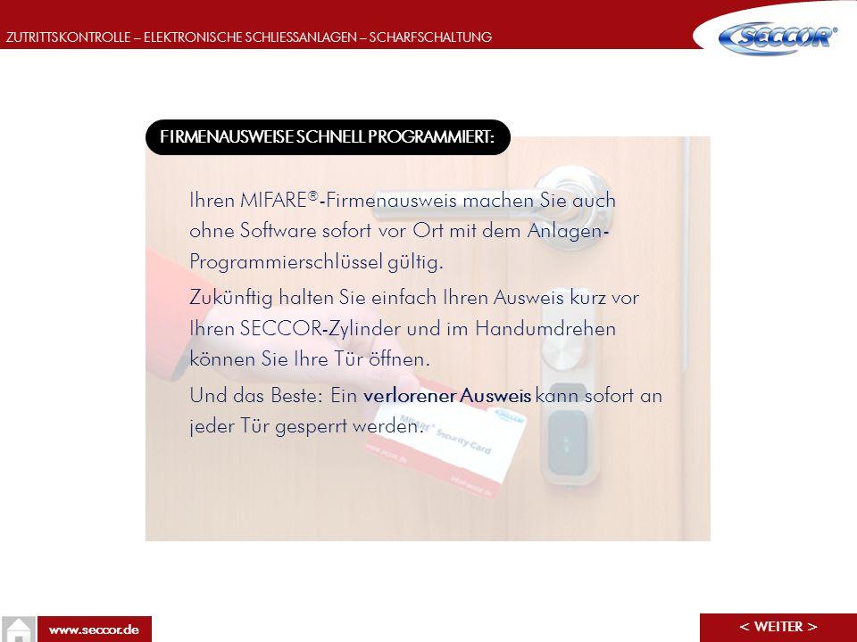 ZUTRITTSKONTROLLE – ELEKTRONISCHE SCHLIESSANLAGEN – SCHARFSCHALTUNG www.seccor.de FIRMENAUSWEISE SCHNELL PROGRAMMIERT: Ihren MIFARE ® -Firmenausweis m