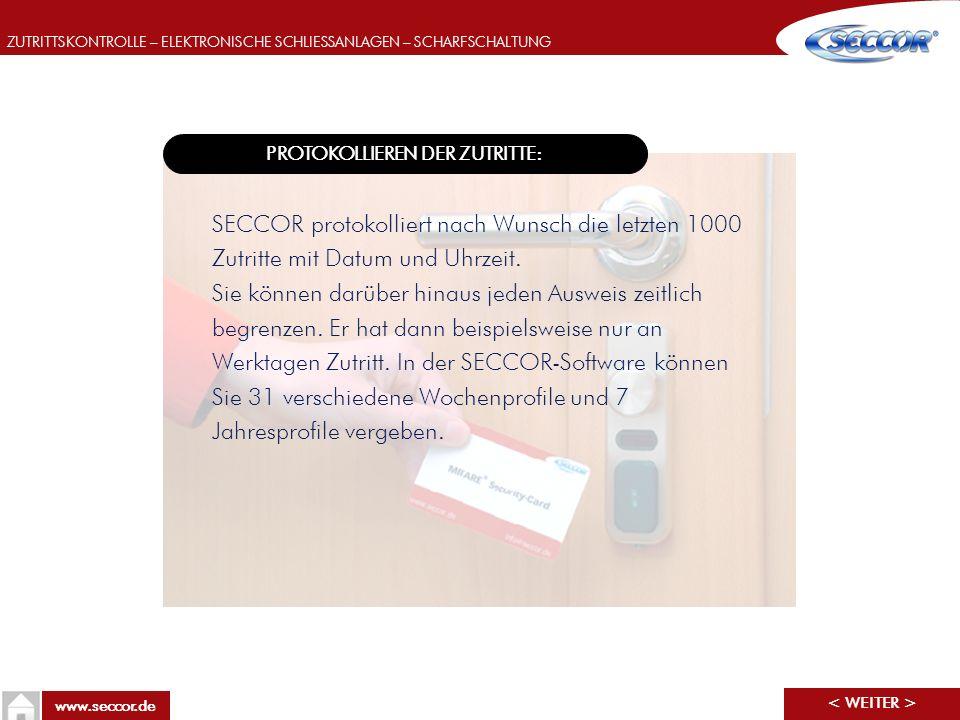 ZUTRITTSKONTROLLE – ELEKTRONISCHE SCHLIESSANLAGEN – SCHARFSCHALTUNG www.seccor.de PROTOKOLLIEREN DER ZUTRITTE: SECCOR protokolliert nach Wunsch die le