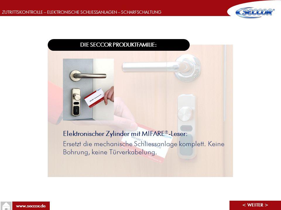 ZUTRITTSKONTROLLE – ELEKTRONISCHE SCHLIESSANLAGEN – SCHARFSCHALTUNG www.seccor.de DIE SECCOR PRODUKTFAMILIE: Elektronischer Zylinder mit MIFARE ® -Les