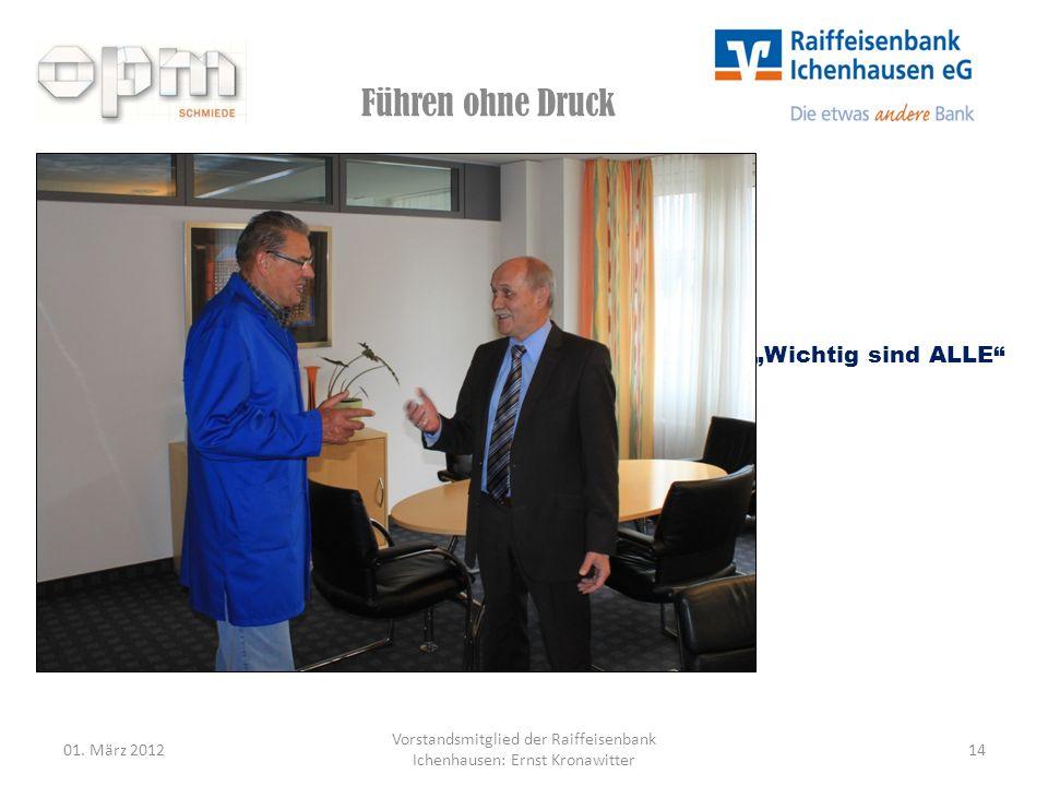 Führen ohne Druck 01. März 201214 Vorstandsmitglied der Raiffeisenbank Ichenhausen: Ernst Kronawitter Wichtig sind ALLE