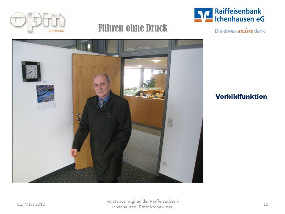 Führen ohne Druck 01. März 201215 Vorstandsmitglied der Raiffeisenbank Ichenhausen: Ernst Kronawitter Vorbildfunktion