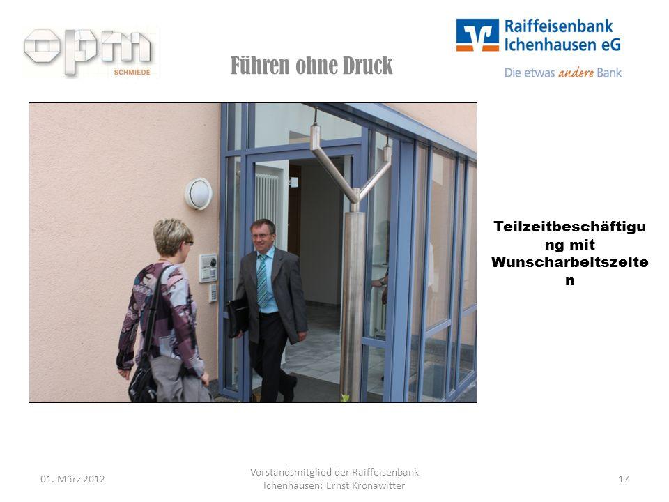 Führen ohne Druck 01. März 201217 Vorstandsmitglied der Raiffeisenbank Ichenhausen: Ernst Kronawitter Teilzeitbeschäftigu ng mit Wunscharbeitszeite n