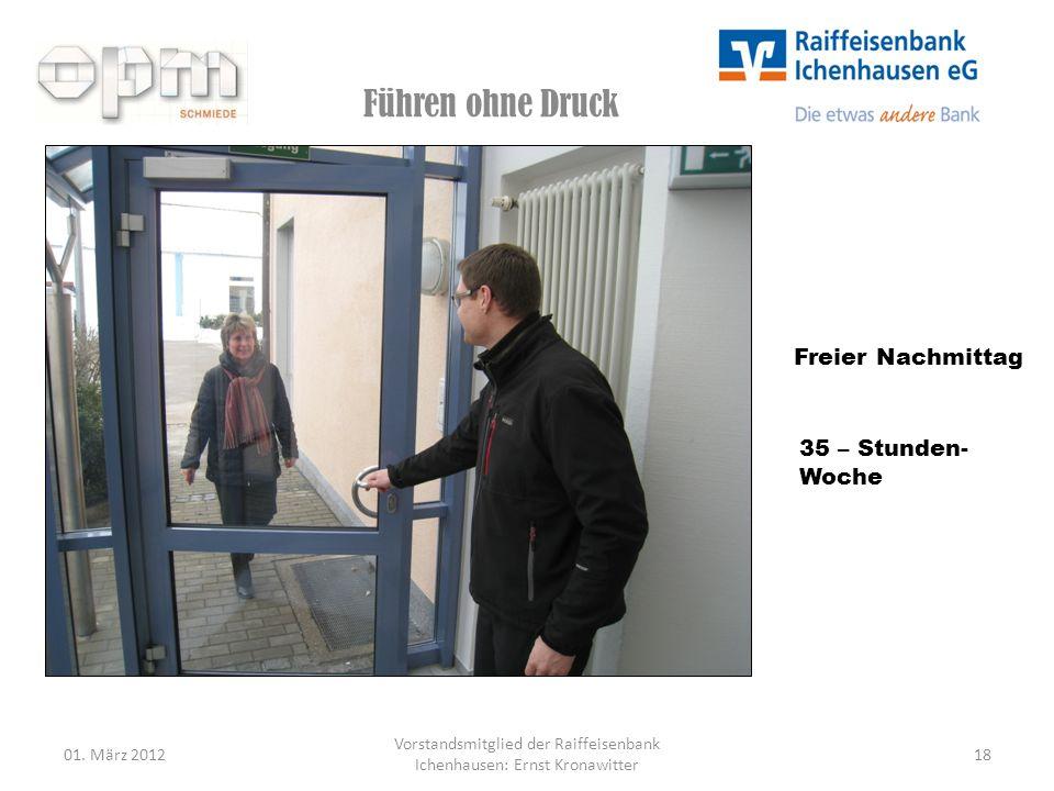 Führen ohne Druck 01. März 201218 Vorstandsmitglied der Raiffeisenbank Ichenhausen: Ernst Kronawitter Freier Nachmittag 35 – Stunden- Woche