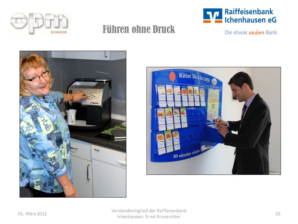 Führen ohne Druck 01. März 2012 Vorstandsmitglied der Raiffeisenbank Ichenhausen: Ernst Kronawitter 20