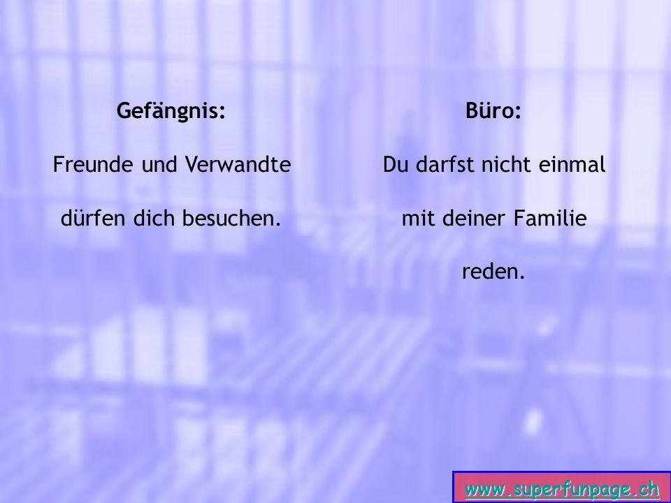 www.superfunpage.ch Gefängnis: Freunde und Verwandte dürfen dich besuchen.