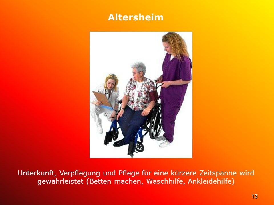 13 Altersheim Unterkunft, Verpflegung und Pflege für eine kürzere Zeitspanne wird gewährleistet (Betten machen, Waschhilfe, Ankleidehilfe)