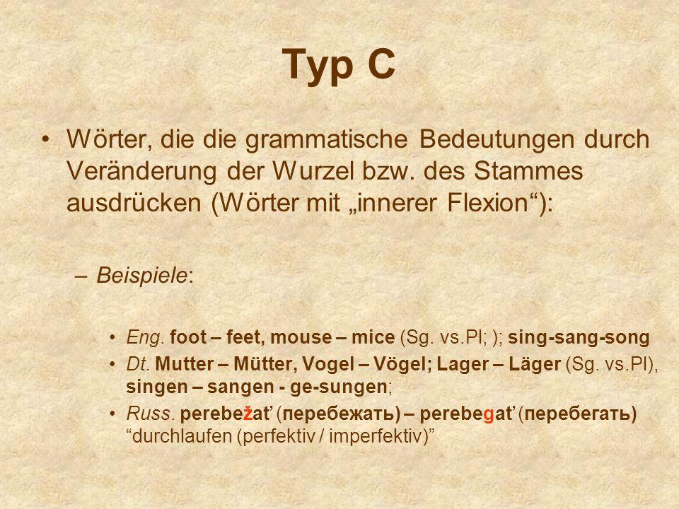 Typ C Wörter, die die grammatische Bedeutungen durch Veränderung der Wurzel bzw. des Stammes ausdrücken (Wörter mit innerer Flexion): –Beispiele: Eng.