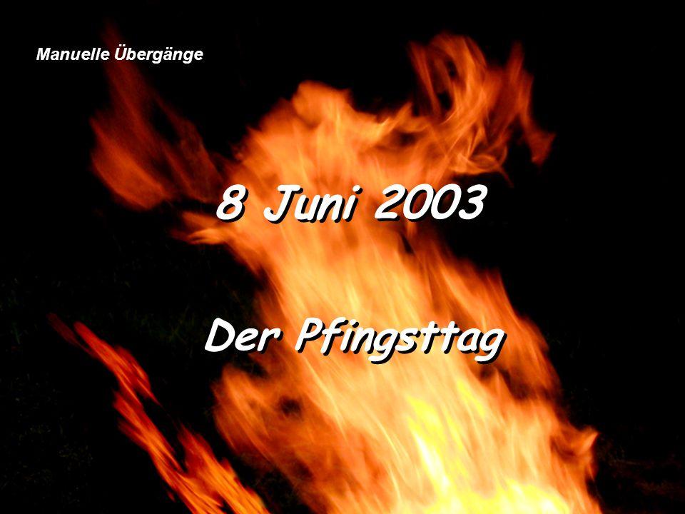 Manuelle Übergänge 8 Juni 2003 Der Pfingsttag