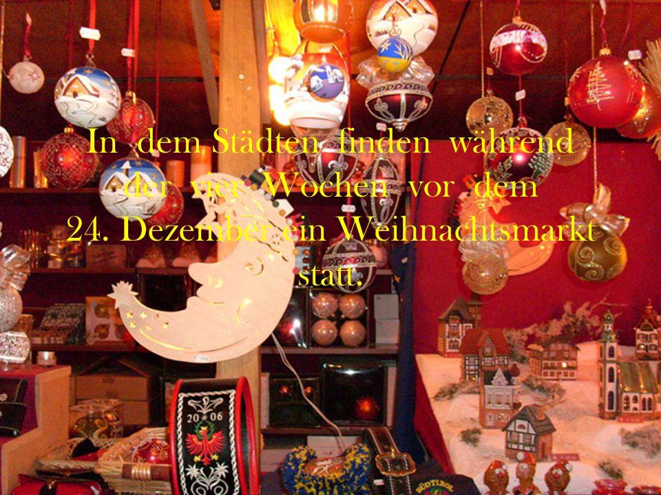 In dem Städten finden während der vier Wochen vor dem 24. Dezember ein Weihnachtsmarkt statt.