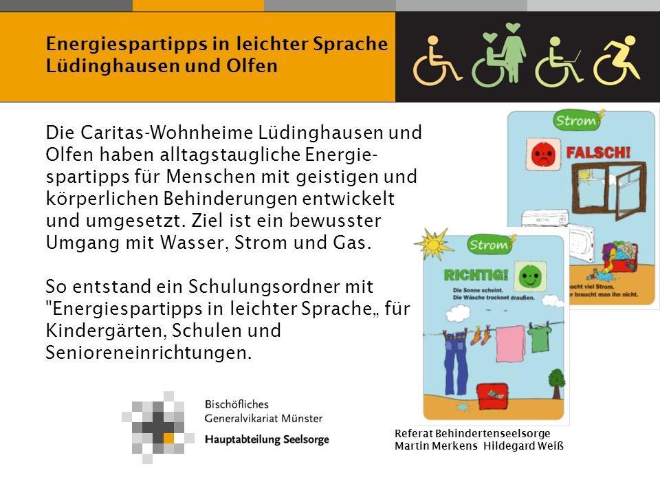 Referat Behindertenseelsorge Martin Merkens Hildegard Weiß Die Caritas-Wohnheime Lüdinghausen und Olfen haben alltagstaugliche Energie- spartipps für