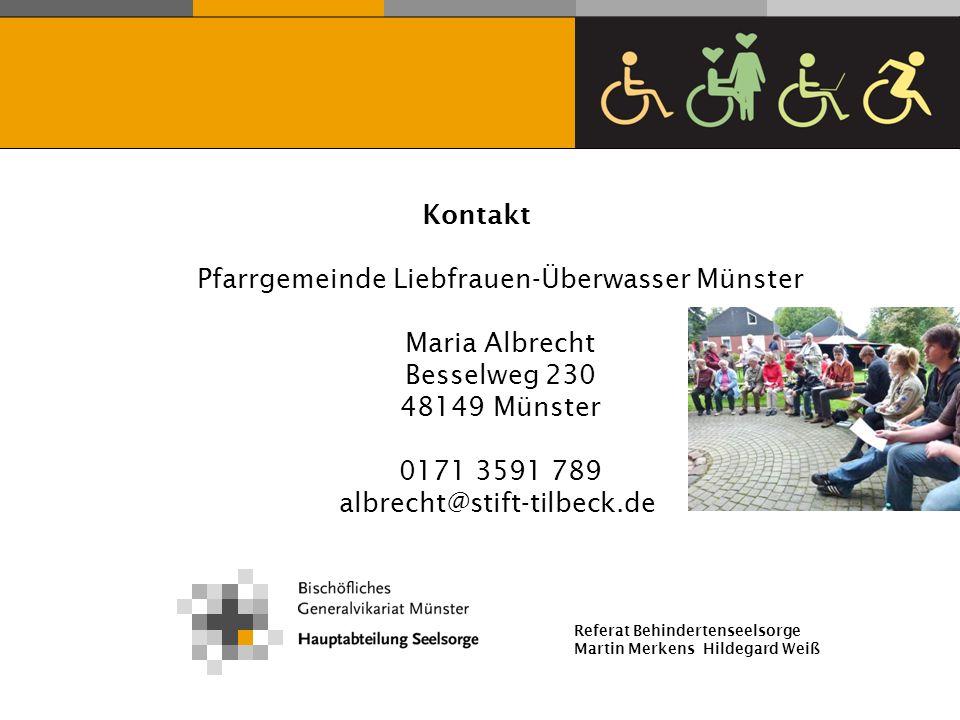 Referat Behindertenseelsorge Martin Merkens Hildegard Weiß Kontakt Pfarrgemeinde Liebfrauen-Überwasser Münster Maria Albrecht Besselweg 230 48149 Müns
