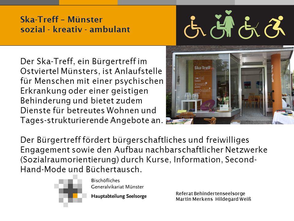 Referat Behindertenseelsorge Martin Merkens Hildegard Weiß Der Ska-Treff, ein Bürgertreff im Ostviertel Münsters, ist Anlaufstelle für Menschen mit ei