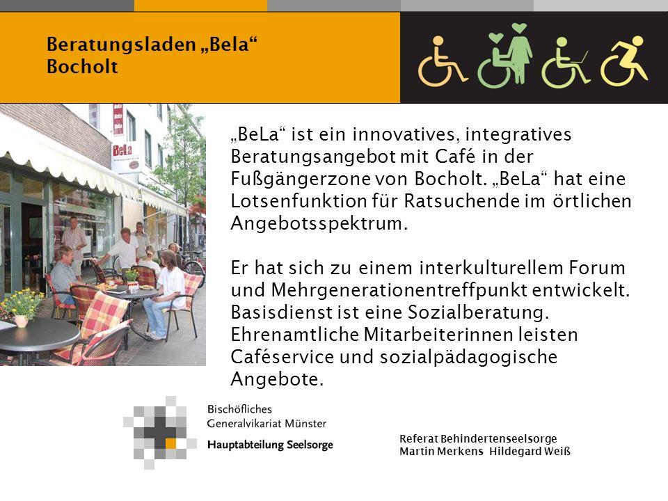 Referat Behindertenseelsorge Martin Merkens Hildegard Weiß BeLa ist ein innovatives, integratives Beratungsangebot mit Café in der Fußgängerzone von B