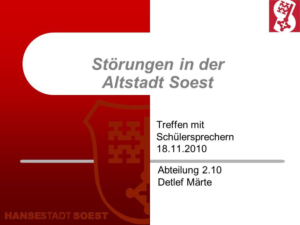 Störungen in der Altstadt Soest Treffen mit Schülersprechern 18.11.2010 Abteilung 2.10 Detlef Märte