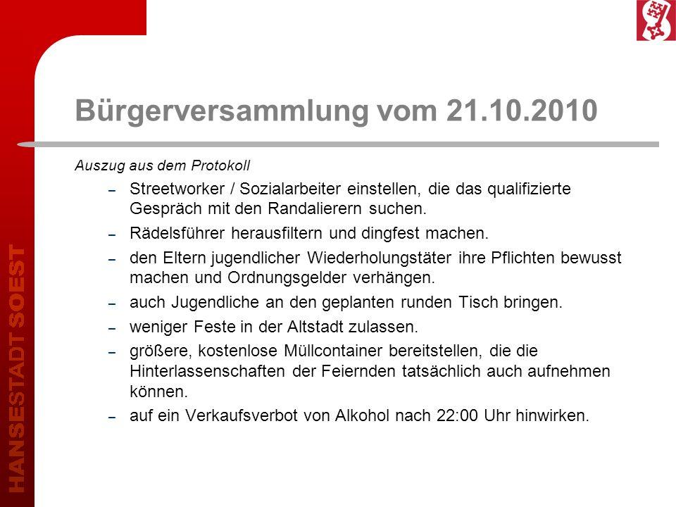 Bürgerversammlung vom 21.10.2010 Auszug aus dem Protokoll – Streetworker / Sozialarbeiter einstellen, die das qualifizierte Gespräch mit den Randalierern suchen.