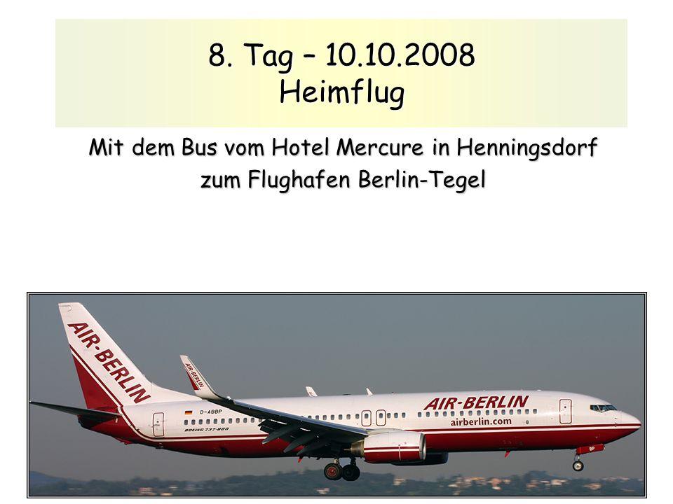 8. Tag – 10.10.2008 Heimflug Mit dem Bus vom Hotel Mercure in Henningsdorf zum Flughafen Berlin-Tegel