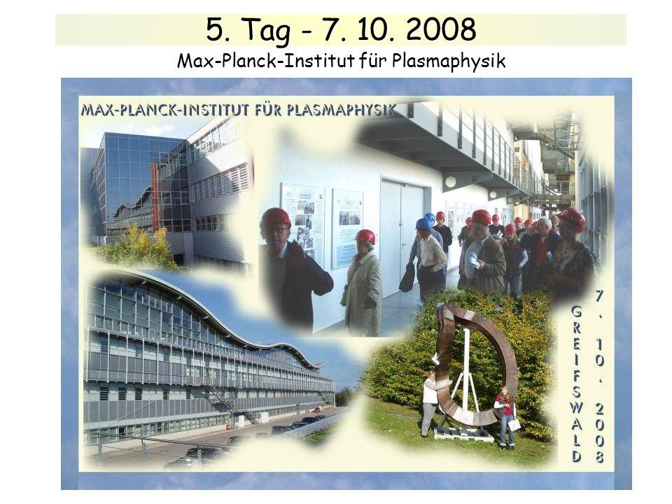 5. Tag - 7. 10. 2008 Max-Planck-Institut für Plasmaphysik