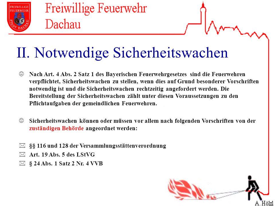 II. Notwendige Sicherheitswachen Nach Art. 4 Abs. 2 Satz 1 des Bayerischen Feuerwehrgesetzes sind die Feuerwehren verpflichtet, Sicherheitswachen zu s
