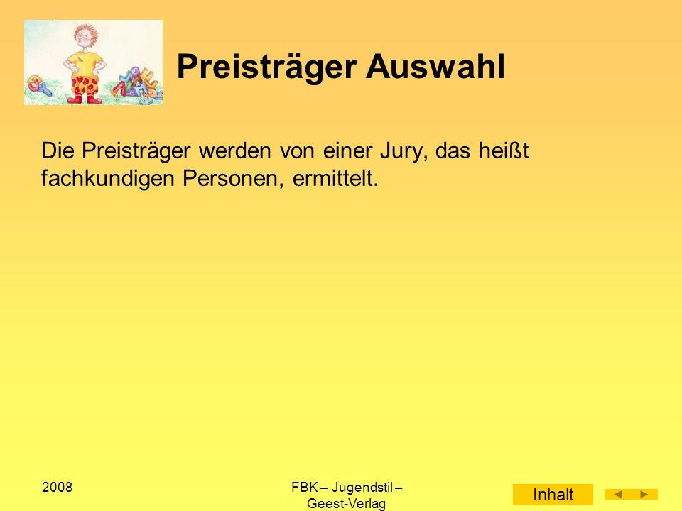2008FBK – Jugendstil – Geest-Verlag Preisträger Auswahl Die Preisträger werden von einer Jury, das heißt fachkundigen Personen, ermittelt.