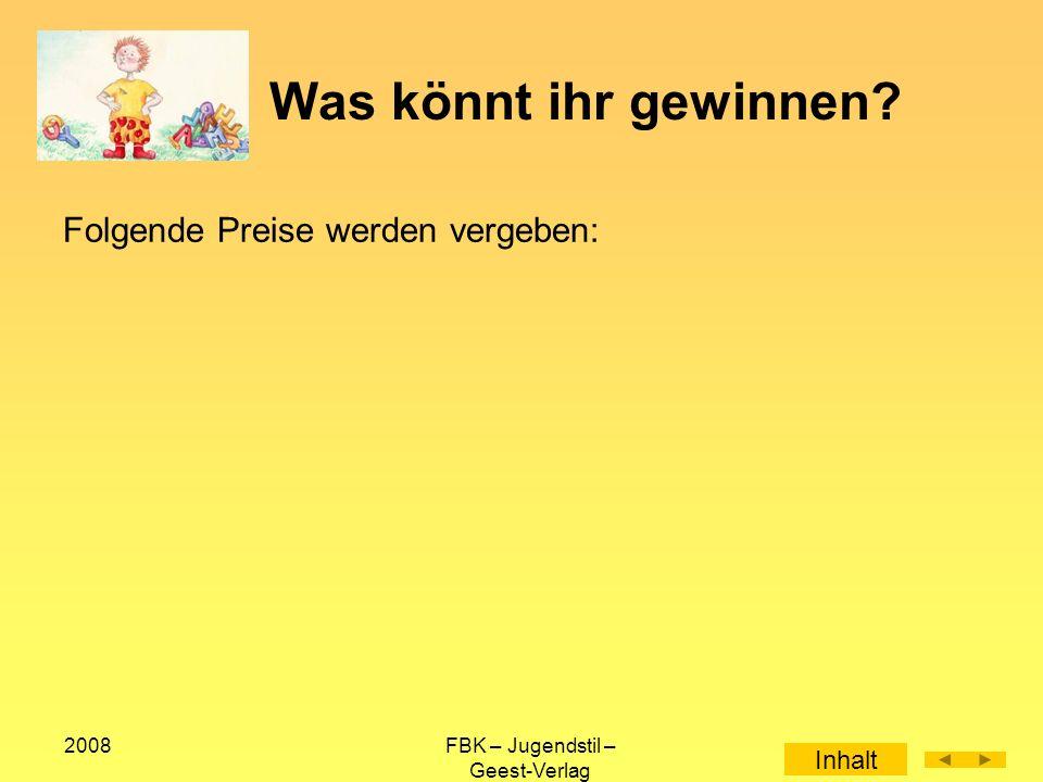 2008FBK – Jugendstil – Geest-Verlag Was könnt ihr gewinnen Folgende Preise werden vergeben: Inhalt