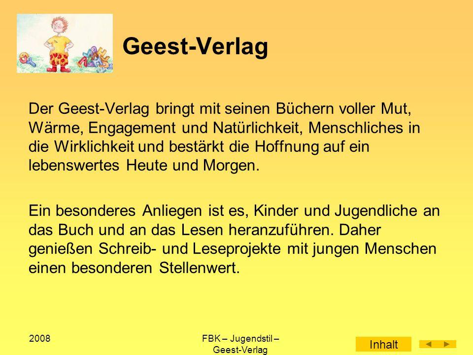 2008FBK – Jugendstil – Geest-Verlag Der Geest-Verlag bringt mit seinen Büchern voller Mut, Wärme, Engagement und Natürlichkeit, Menschliches in die Wirklichkeit und bestärkt die Hoffnung auf ein lebenswertes Heute und Morgen.