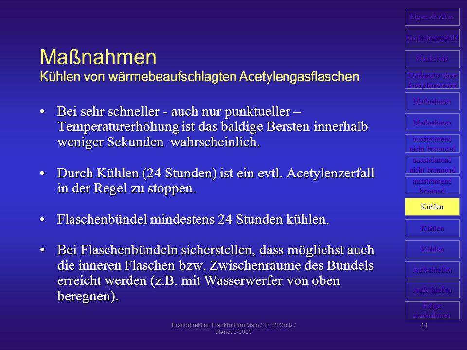 Branddirektion Frankfurt am Main / 37.23 Groß / Stand: 2/2003 11 Maßnahmen Kühlen von wärmebeaufschlagten Acetylengasflaschen Bei sehr schneller - auc
