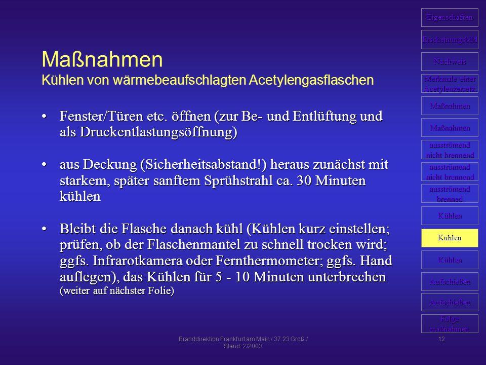 Branddirektion Frankfurt am Main / 37.23 Groß / Stand: 2/2003 12 Maßnahmen Kühlen von wärmebeaufschlagten Acetylengasflaschen Fenster/Türen etc. öffne