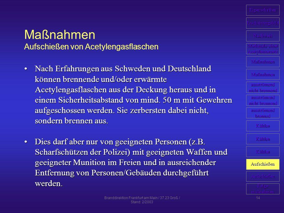 Branddirektion Frankfurt am Main / 37.23 Groß / Stand: 2/2003 14 Maßnahmen Aufschießen von Acetylengasflaschen Nach Erfahrungen aus Schweden und Deuts