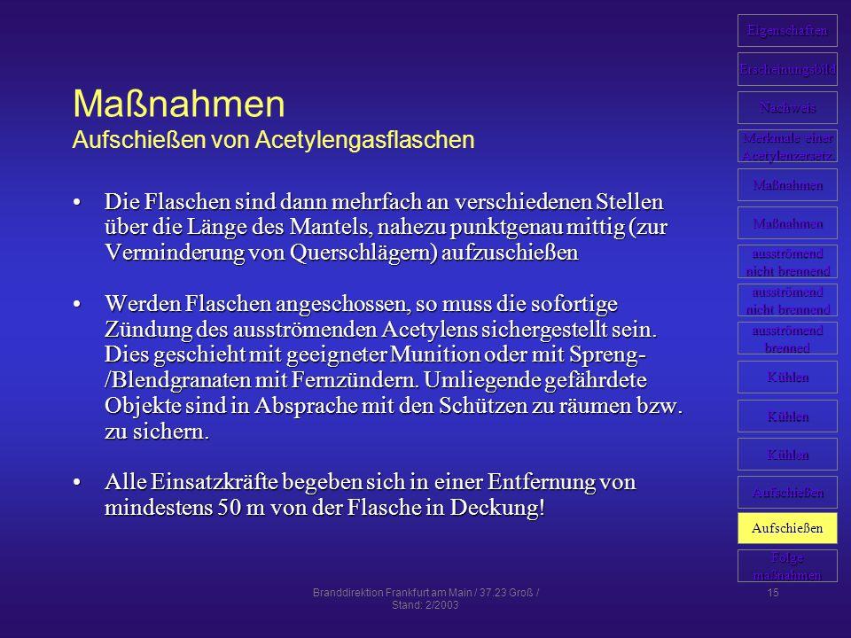 Branddirektion Frankfurt am Main / 37.23 Groß / Stand: 2/2003 15 Maßnahmen Aufschießen von Acetylengasflaschen Die Flaschen sind dann mehrfach an vers