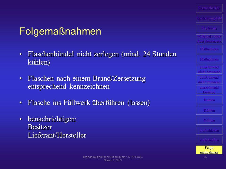 Branddirektion Frankfurt am Main / 37.23 Groß / Stand: 2/2003 16 Folgemaßnahmen Flaschenbündel nicht zerlegen (mind. 24 Stunden kühlen)Flaschenbündel
