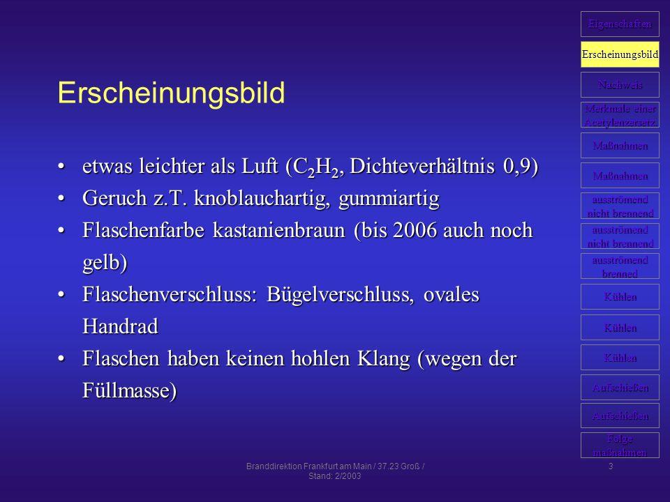 Branddirektion Frankfurt am Main / 37.23 Groß / Stand: 2/2003 14 Maßnahmen Aufschießen von Acetylengasflaschen Nach Erfahrungen aus Schweden und Deutschland können brennende und/oder erwärmte Acetylengasflaschen aus der Deckung heraus und in einem Sicherheitsabstand von mind.