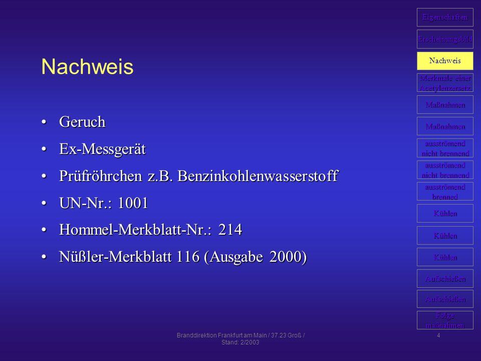 Branddirektion Frankfurt am Main / 37.23 Groß / Stand: 2/2003 5 Merkmale einer Acetylenzersetzung Temperatur der Flaschenwand steigt ohne äußere Einwirkung (bei Flammenrückschlag beginnende am Flaschenkopf)Temperatur der Flaschenwand steigt ohne äußere Einwirkung (bei Flammenrückschlag beginnende am Flaschenkopf) Beim Brand ist am Ventil oder Druckminderer keine hell leuchtende gelbe Flamme, sondern Verfärbung bzw.