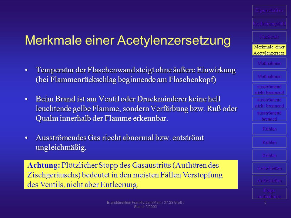Branddirektion Frankfurt am Main / 37.23 Groß / Stand: 2/2003 6 Maßnahmen Es halten sich grundsätzlich nur die unbedingt notwendigen Einsatzkräfte in der näheren Umgebung der betroffenen Gasflasche auf.Es halten sich grundsätzlich nur die unbedingt notwendigen Einsatzkräfte in der näheren Umgebung der betroffenen Gasflasche auf.