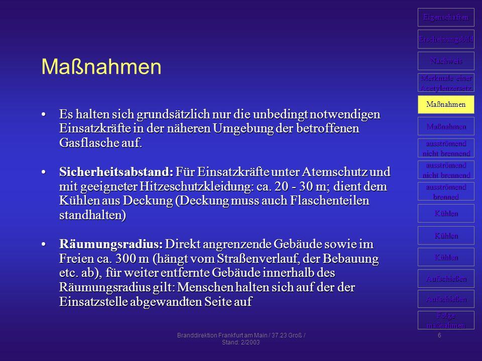 Branddirektion Frankfurt am Main / 37.23 Groß / Stand: 2/2003 7 Maßnahmen Wegen der Zersetzungsgefahr sind Gasflaschen-Bergebehälter für Acetylengasflaschen ungeeignet und nicht zugelassen!Wegen der Zersetzungsgefahr sind Gasflaschen-Bergebehälter für Acetylengasflaschen ungeeignet und nicht zugelassen.