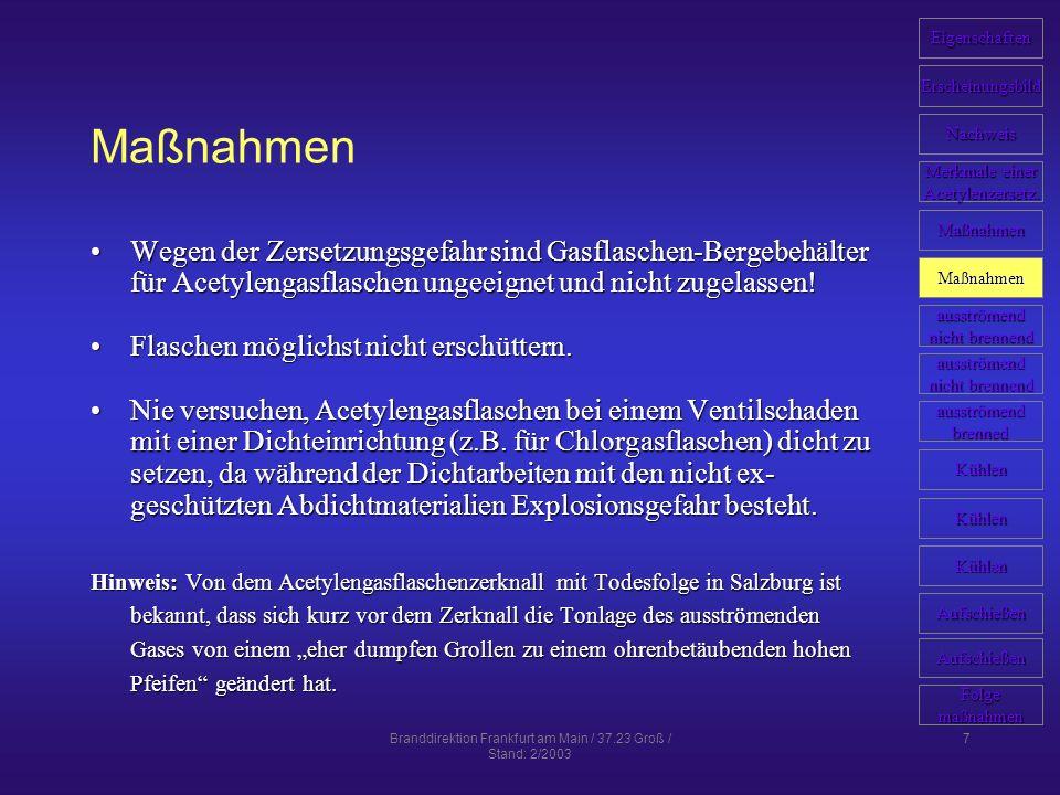 Branddirektion Frankfurt am Main / 37.23 Groß / Stand: 2/2003 7 Maßnahmen Wegen der Zersetzungsgefahr sind Gasflaschen-Bergebehälter für Acetylengasfl