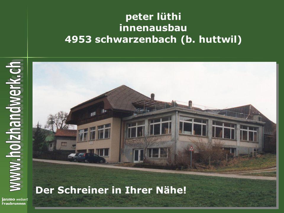 jasmo webart Fraubrunnen peter lüthi innenausbau 4953 schwarzenbach (b. huttwil) Der Schreiner in Ihrer Nähe!