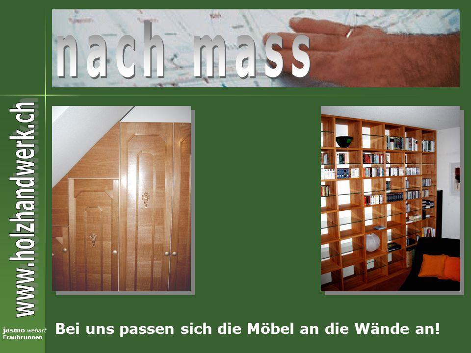 jasmo webart Fraubrunnen Bei uns passen sich die Möbel an die Wände an!