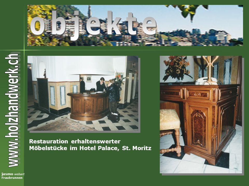 jasmo webart Fraubrunnen Restauration erhaltenswerter Möbelstücke im Hotel Palace, St. Moritz