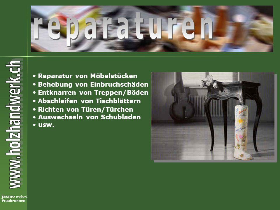 jasmo webart Fraubrunnen Reparatur von Möbelstücken Behebung von Einbruchschäden Entknarren von Treppen/Böden Abschleifen von Tischblättern Richten vo