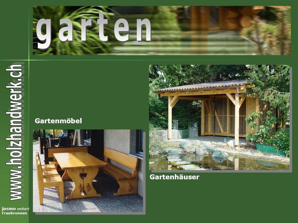 jasmo webart Fraubrunnen Gartenmöbel Gartenhäuser