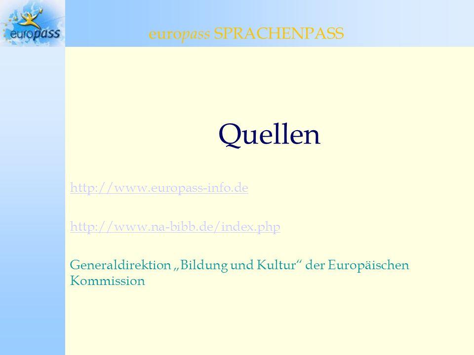 Quellen http://www.europass-info.de http://www.na-bibb.de/index.php Generaldirektion Bildung und Kultur der Europäischen Kommission euro pass Sprachenpasseuro pass SPRACHENPASS