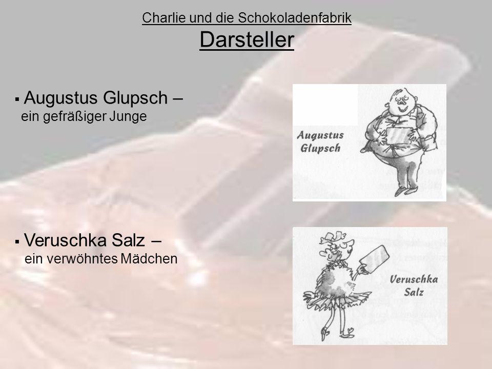 Charlie und die Schokoladenfabrik Darsteller Augustus Glupsch – ein gefräßiger Junge Veruschka Salz – ein verwöhntes Mädchen