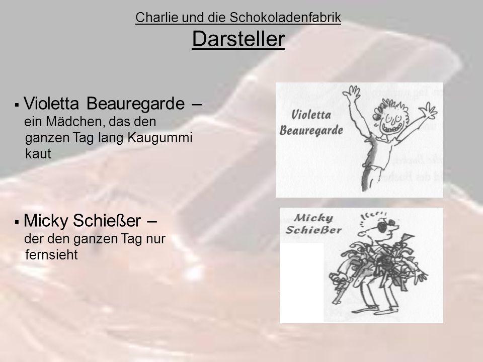 Charlie und die Schokoladenfabrik Darsteller Violetta Beauregarde – ein Mädchen, das den ganzen Tag lang Kaugummi kaut Micky Schießer – der den ganzen