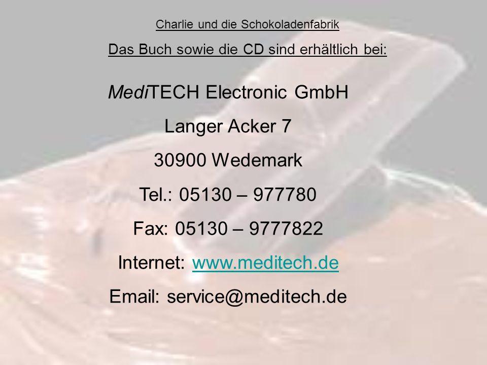 Charlie und die Schokoladenfabrik Das Buch sowie die CD sind erhältlich bei: MediTECH Electronic GmbH Langer Acker 7 30900 Wedemark Tel.: 05130 – 9777