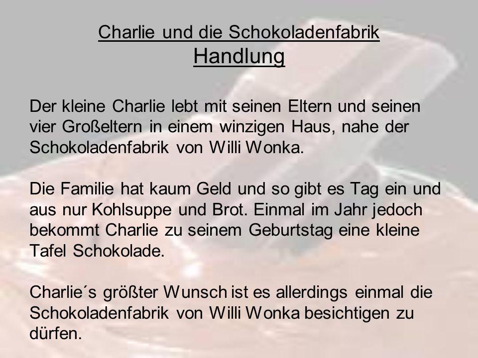 Charlie und die Schokoladenfabrik Handlung Der kleine Charlie lebt mit seinen Eltern und seinen vier Großeltern in einem winzigen Haus, nahe der Schok